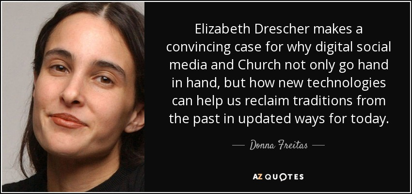 Elizabeth Drescher makes a convincing case for why digital social media and Church not only go hand in hand, but how new technologies can help us reclaim traditions from the past in updated ways for today. - Donna Freitas