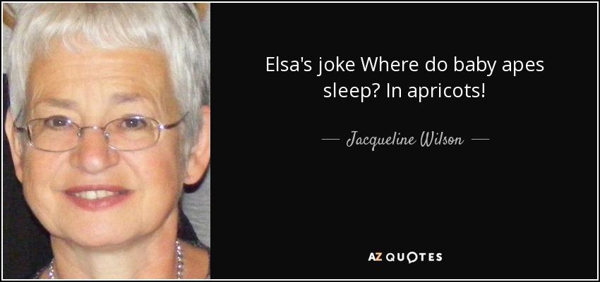 Elsa's joke Where do baby apes sleep? In apricots! - Jacqueline Wilson