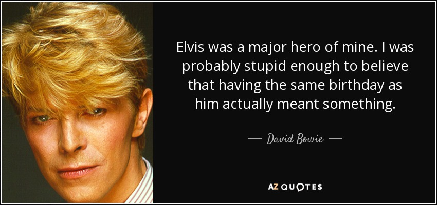 David Bowie Quote Elvis Was A Major Hero Of Mine I Was Probably