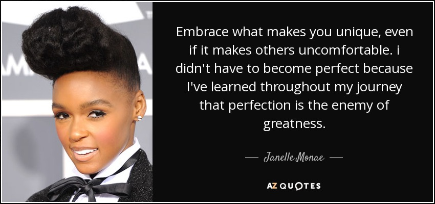 Janelle Monae quote: Embrace what makes you unique, even ...