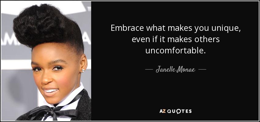Janelle Monae Quote Embrace What Makes You Unique Even If It Makes