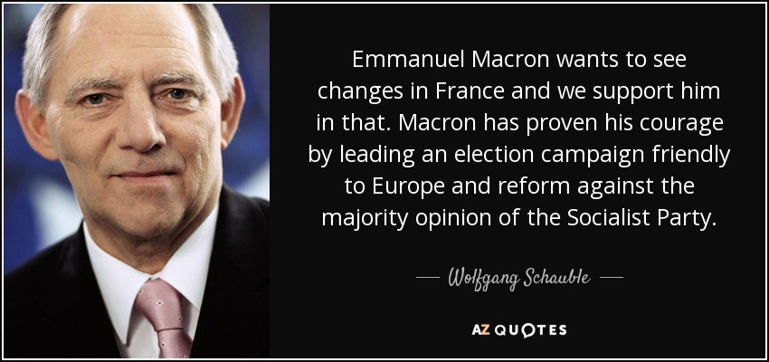 Wolfgang Schauble Quote Emmanuel Macron Wants To See Changes In France And We