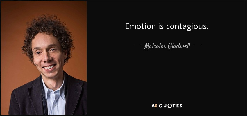 Emotion is contagious. - Malcolm Gladwell