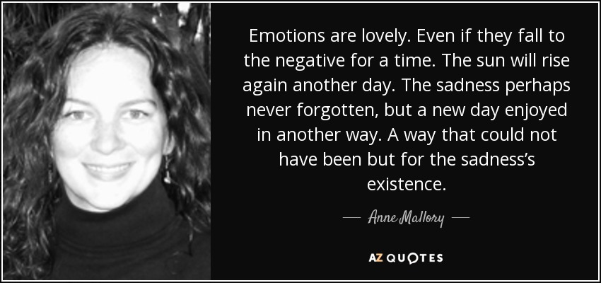 Anne Mallory Quote Emotions Are Lovely Even If They Fall To The
