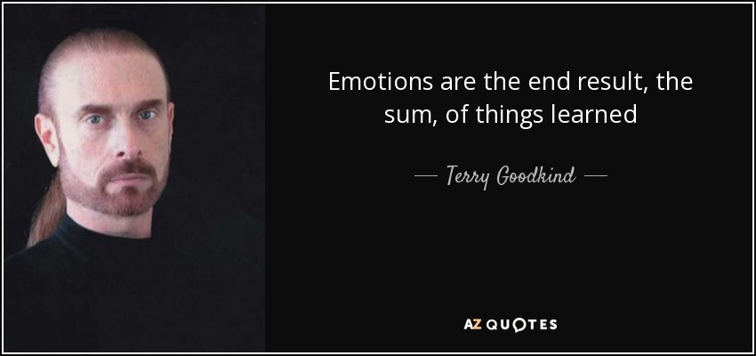 Emotions are the end result, the sum, of things learned - Terry Goodkind