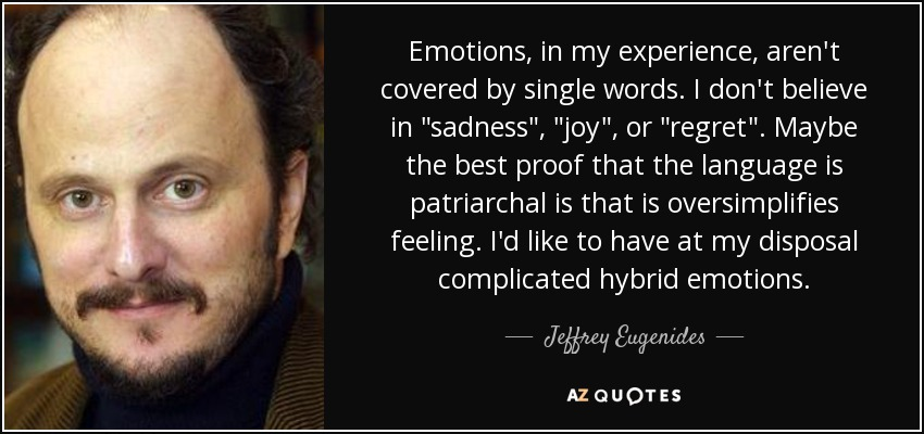Emotions, in my experience, aren't covered by single words. I don't believe in