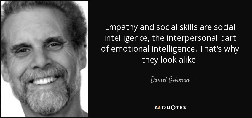 Empathy and social skills are social intelligence, the interpersonal part of emotional intelligence. That's why they look alike. - Daniel Goleman