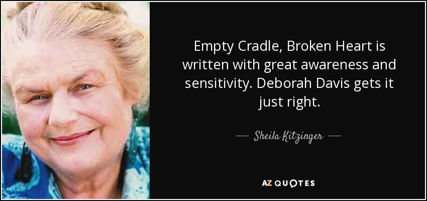 Empty Cradle, Broken Heart is written with great awareness and sensitivity. Deborah Davis gets it just right. - Sheila Kitzinger