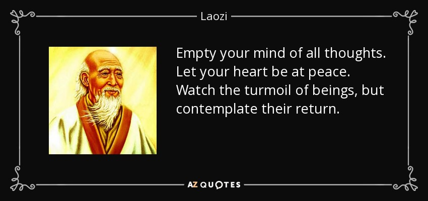Laozi Quote Empty Your Mind Of All Thoughts Let Your Heart Be