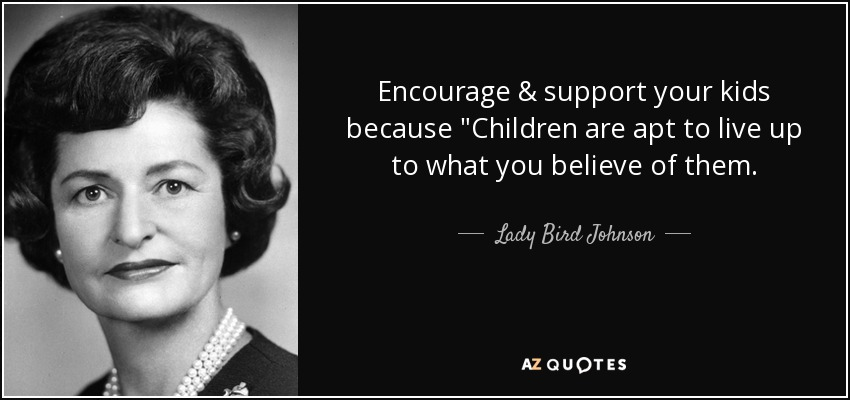 Encourage & support your kids because