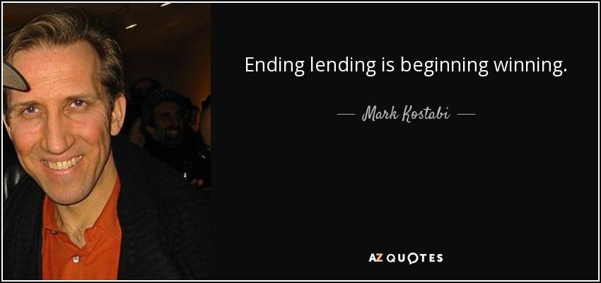 Ending lending is beginning winning. - Mark Kostabi