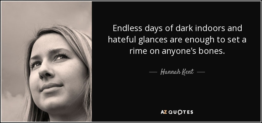 Hannah Kent quote: Endless days of dark indoors and hateful glances