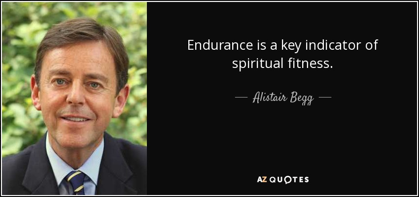 Endurance is a key indicator of spiritual fitness. - Alistair Begg