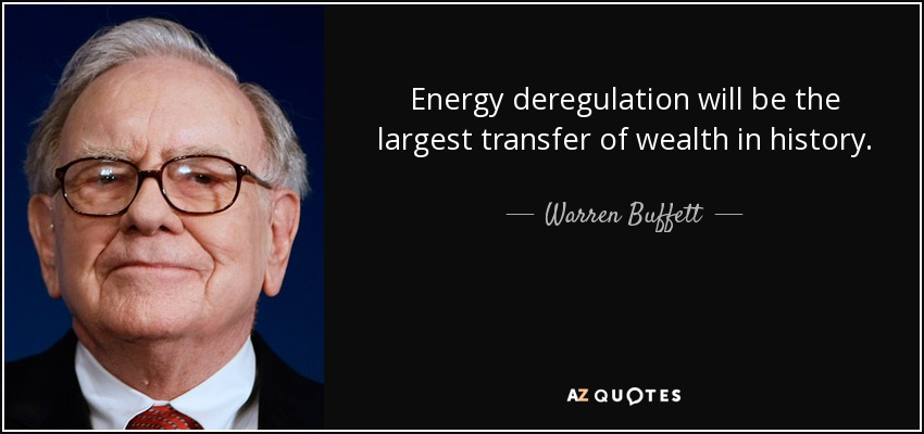 Energy deregulation will be the largest transfer of wealth in history. - Warren Buffett