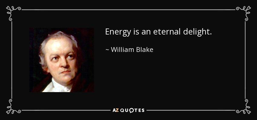 Energy is an eternal delight. - William Blake