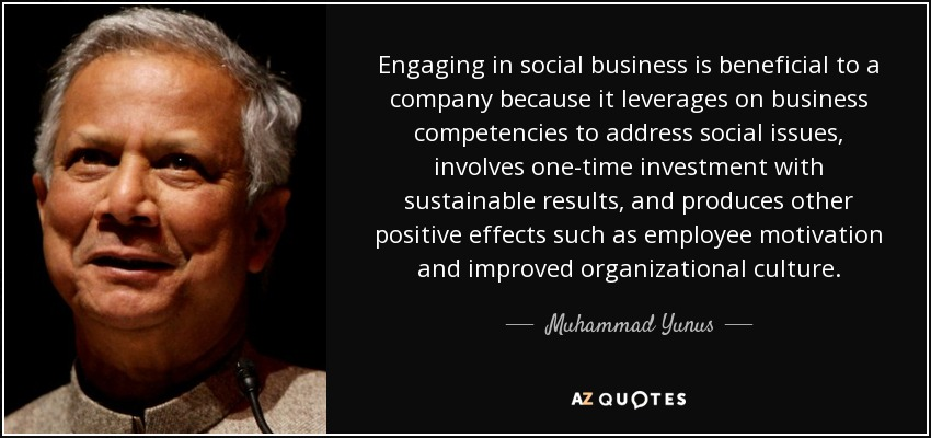 Engaging in social business is beneficial to a company because it leverages on business competencies to address social issues, involves one-time investment with sustainable results, and produces other positive effects such as employee motivation and improved organizational culture. - Muhammad Yunus