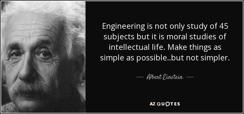 Engineering is not only study of 45 subjects but it is moral studies of intellectual life. Make things as simple as possible..but not simpler. - Albert Einstein