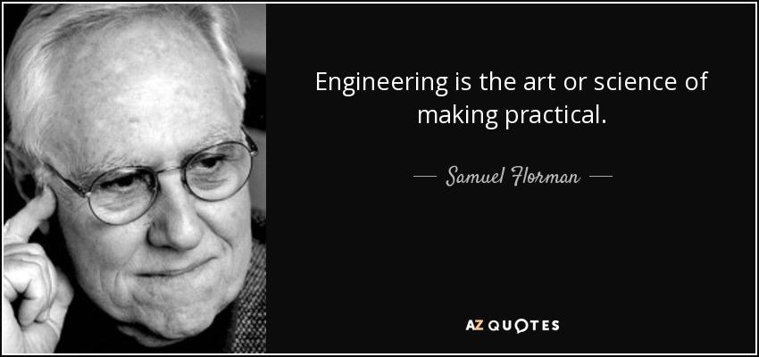 Engineering is the art or science of making practical. - Samuel Florman