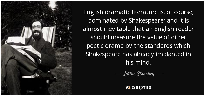 lytton strachey quote english dramatic literature is of course