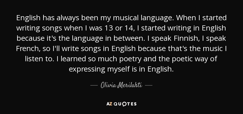 Olivia Merilahti Quote English Has Always Been My Musical Language When I Started