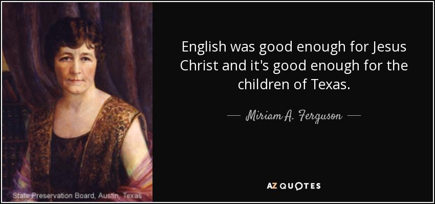 Miriam A  Ferguson quote: English was good enough for Jesus