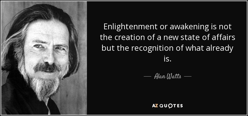 Enlightenment Quotes Simple Alan Watts Quote Enlightenment Or Awakening Is Not The Creation Of