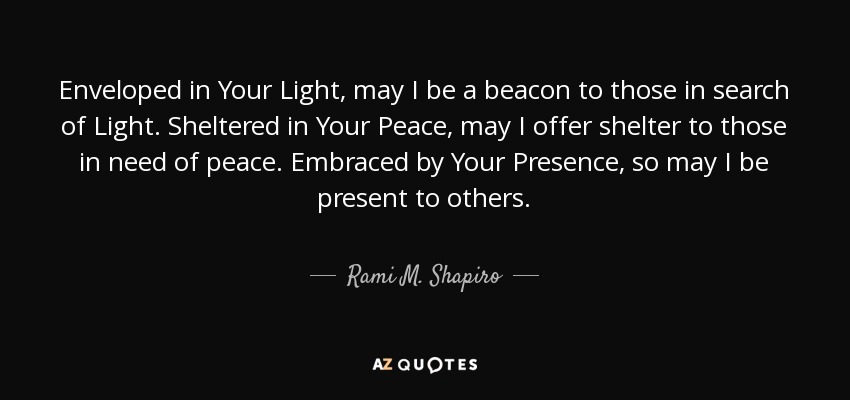 Rami M Shapiro Quote Enveloped In Your Light May I Be A Beacon To