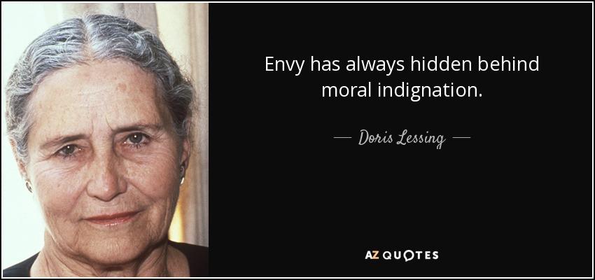 Envy has always hidden behind moral indignation. - Doris Lessing