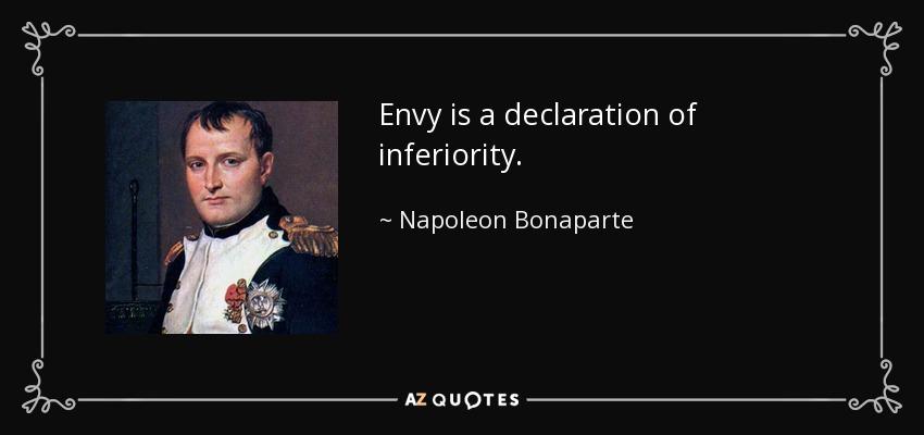 Envy is a declaration of inferiority. - Napoleon Bonaparte