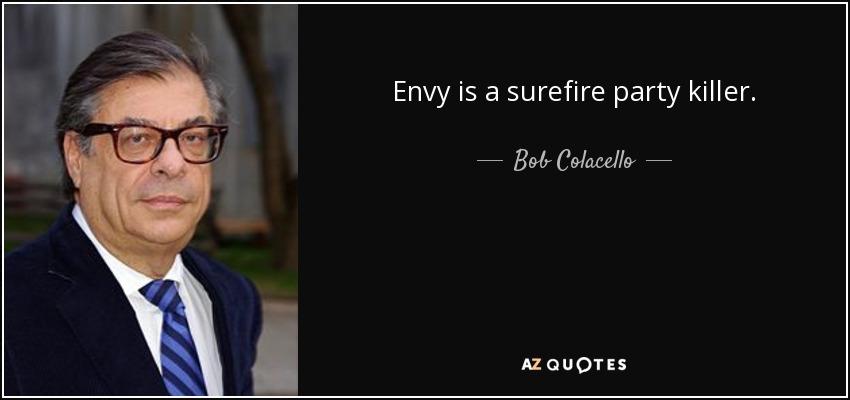 Envy is a surefire party killer. - Bob Colacello