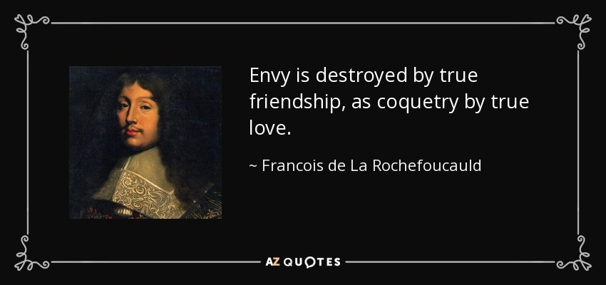 Francois De La Rochefoucauld Quote Envy Is Destroyed By True Interesting Quotes About Destroyed Friendship