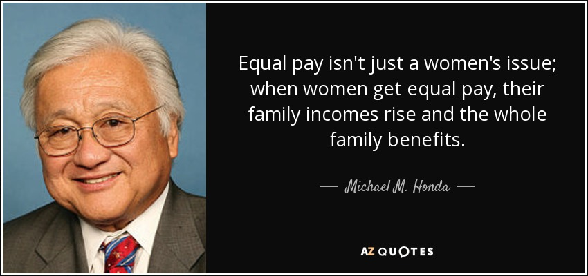 Michael M. Honda quote: Equal pay isn't just a women's ...