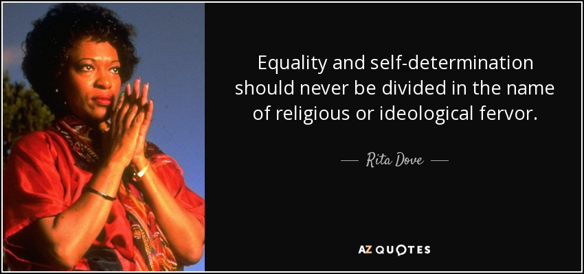 Equality and self-determination should never be divided in the name of religious or ideological fervor. - Rita Dove