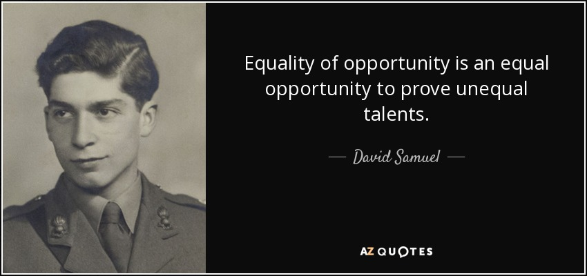 Equality of opportunity is an equal opportunity to prove unequal talents. - David Samuel, 3rd Viscount Samuel