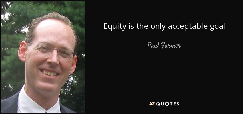 Equity is the only acceptable goal - Paul Farmer