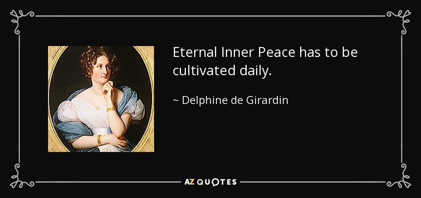Eternal Inner Peace has to be cultivated daily. - Delphine de Girardin