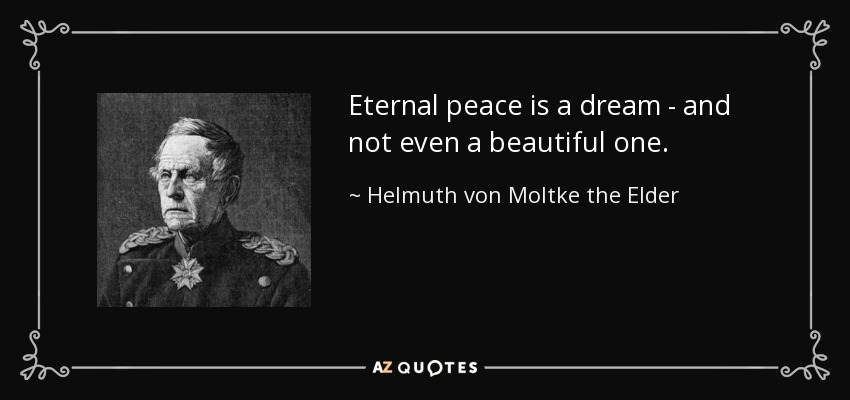 Eternal peace is a dream - and not even a beautiful one. - Helmuth von Moltke the Elder