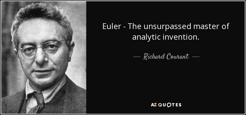 Euler - The unsurpassed master of analytic invention. - Richard Courant