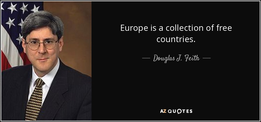 Europe is a collection of free countries. - Douglas J. Feith