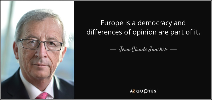 Europe is a democracy and differences of opinion are part of it. - Jean-Claude Juncker