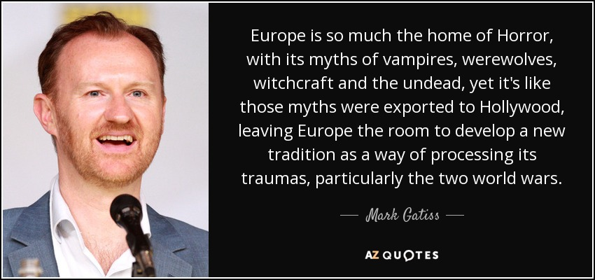 Mark Gatiss quote: Europe is so much the home of Horror, with its