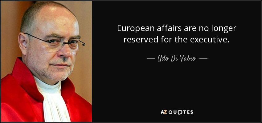 European affairs are no longer reserved for the executive. - Udo Di Fabio
