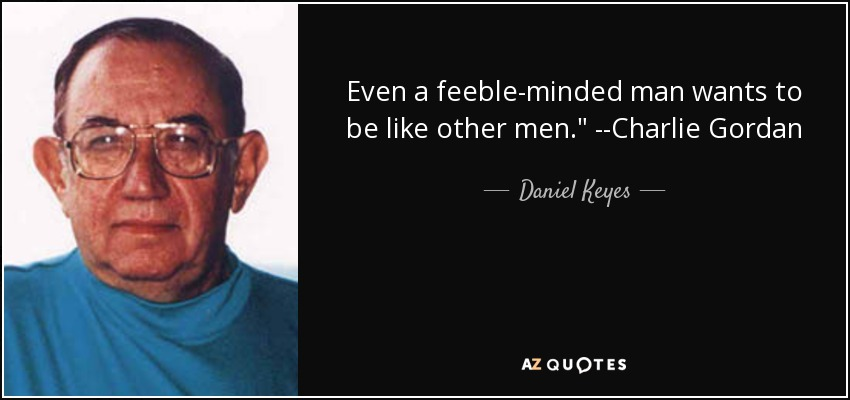 Even a feeble-minded man wants to be like other men.