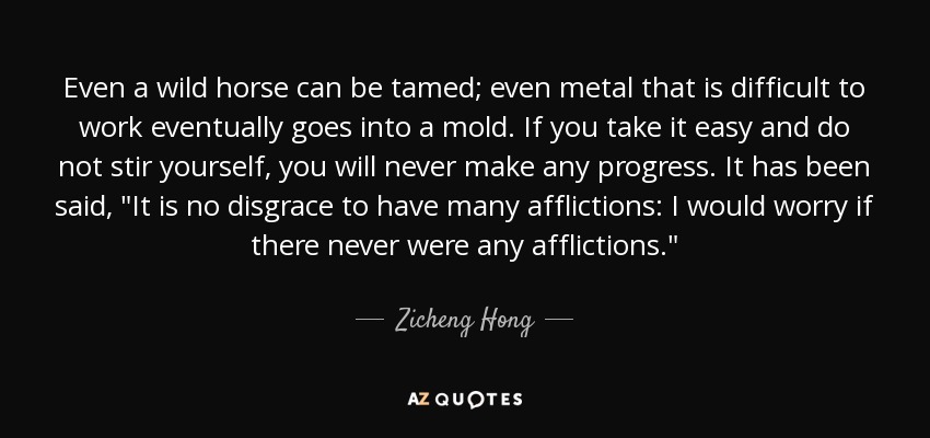 Zicheng Hong quote: Even a wild horse can be tamed; even ...