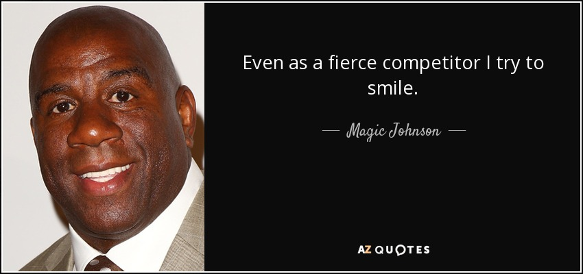 Even as a fierce competitor I try to smile. - Magic Johnson