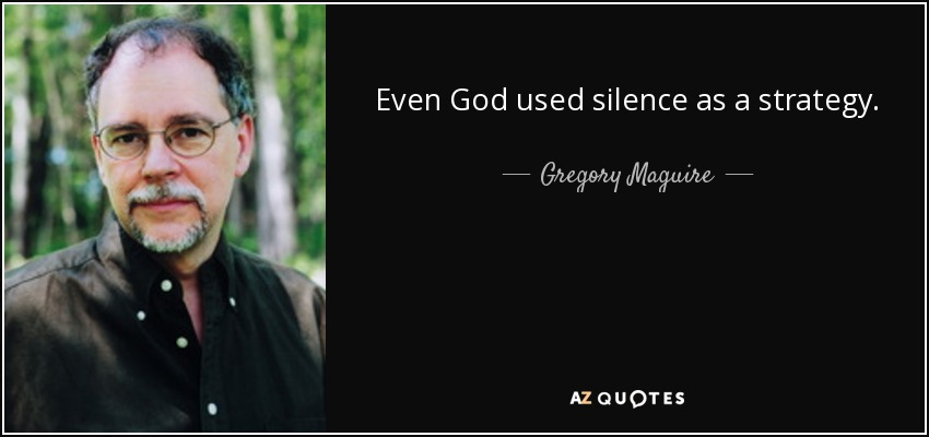 Even God used silence as a strategy. - Gregory Maguire