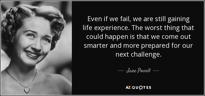jane powell quote even if we fail we are still gaining life