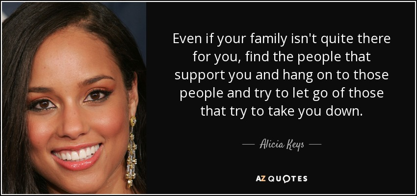 Alicia Keys Quote Even If Your Family Isnt Quite There For You