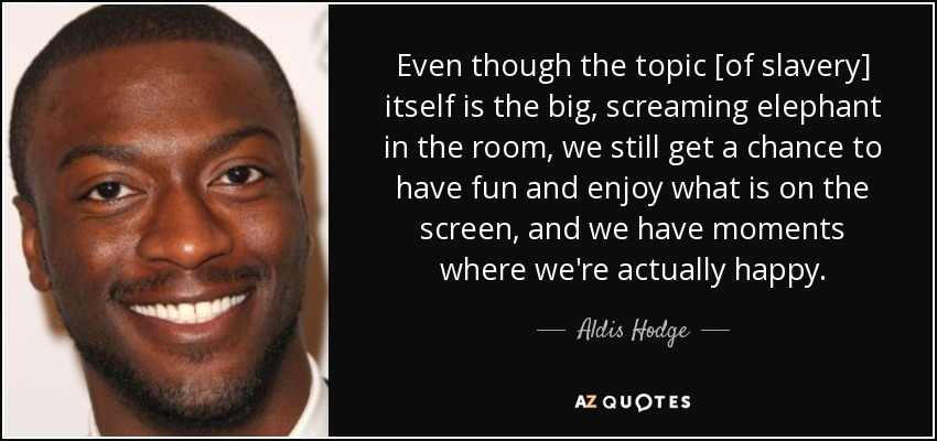 Aldis Hodge Quote Even Though The Topic Of Slavery Itself Is The Big