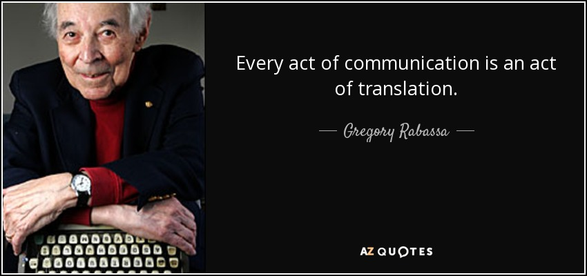 Every act of communication is an act of translation. - Gregory Rabassa